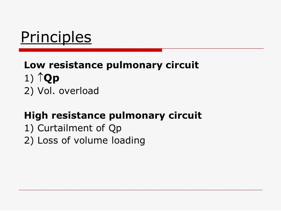 Principles Low resistance pulmonary circuit 1) Qp 2) Vol. overload