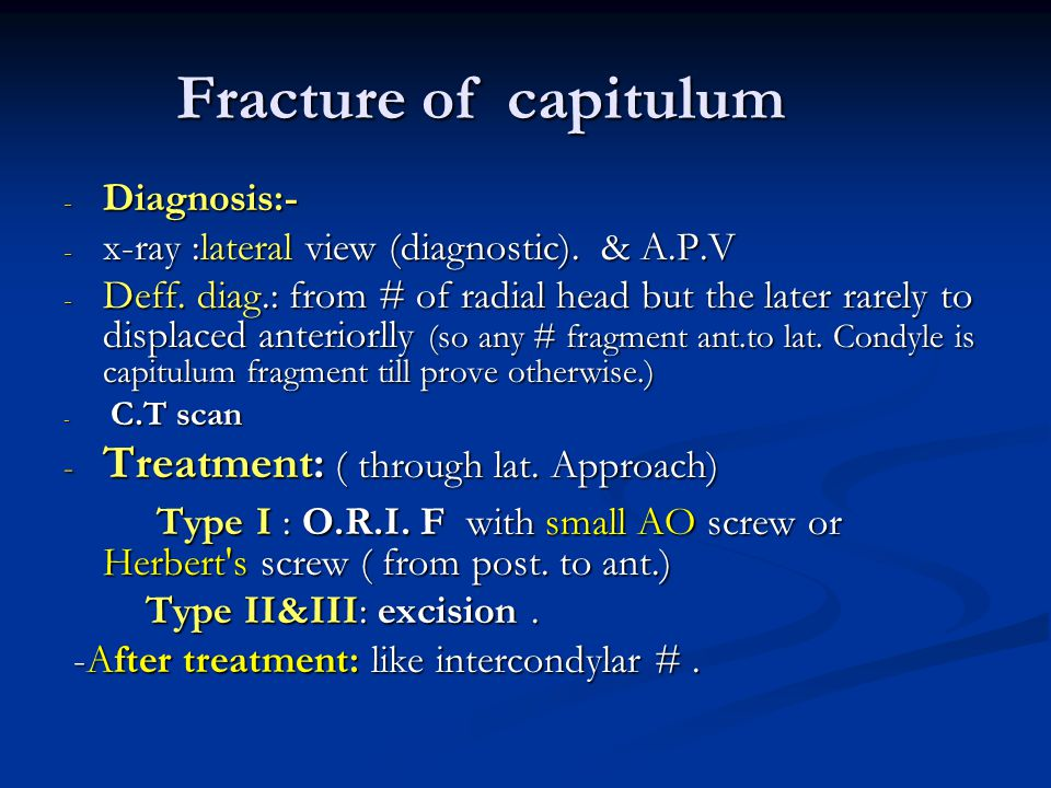 Fracture of capitulum Treatment: ( through lat. Approach)
