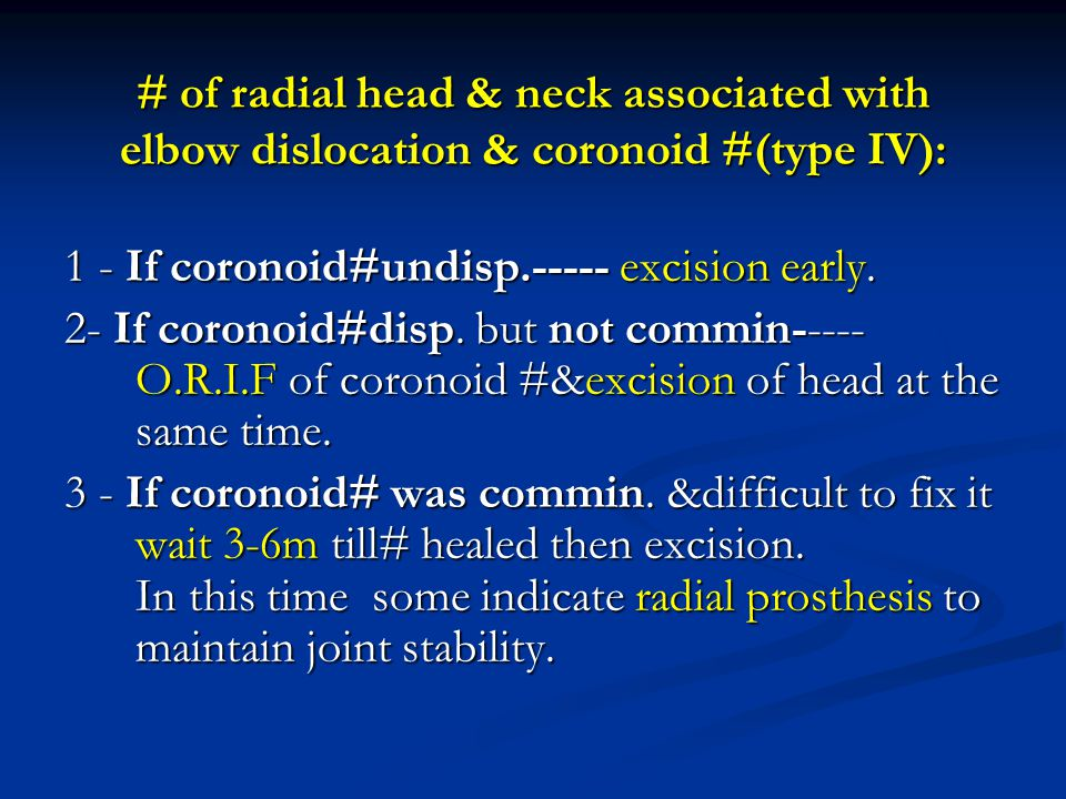 # of radial head & neck associated with elbow dislocation & coronoid #(type IV):