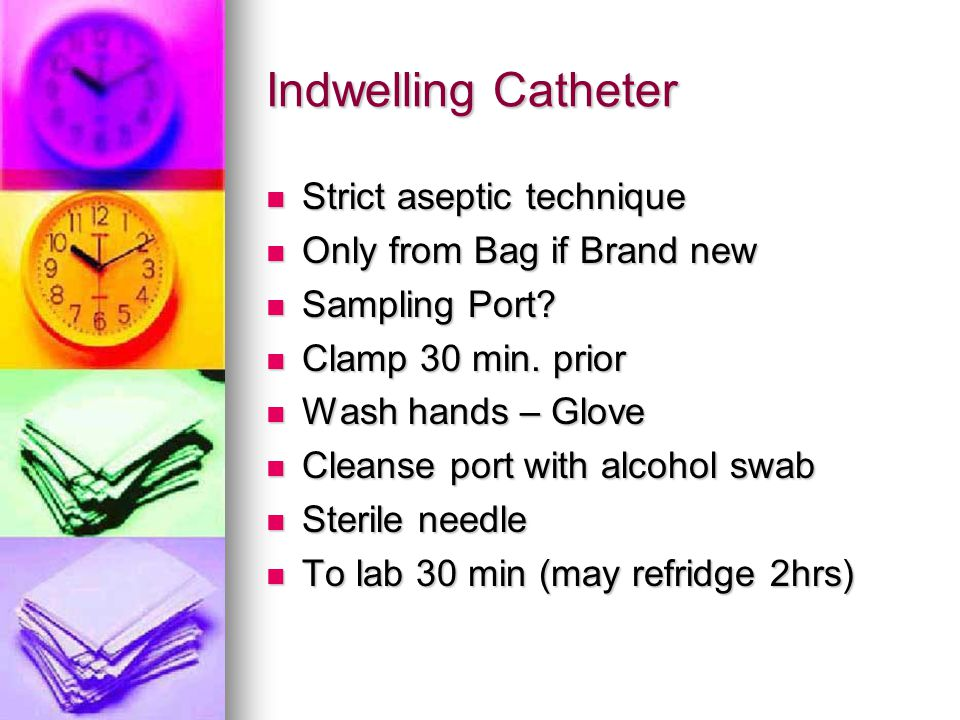 Indwelling Catheter Strict aseptic technique