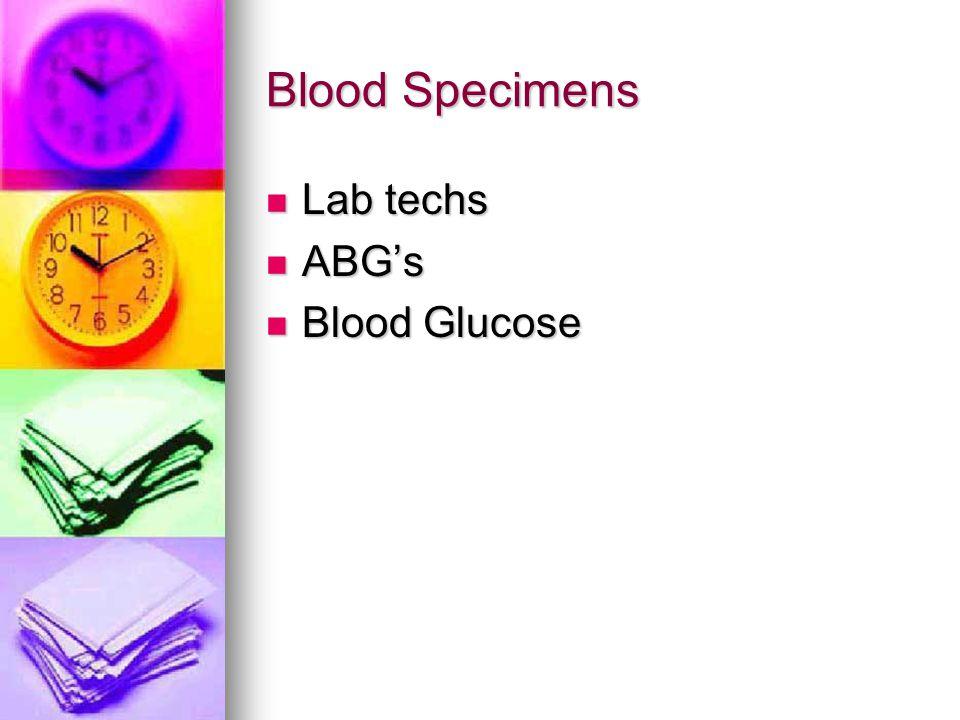 Blood Specimens Lab techs ABG's Blood Glucose