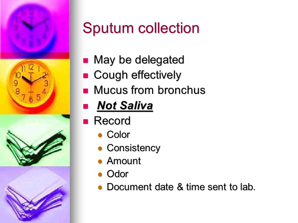 Sputum collection May be delegated Cough effectively