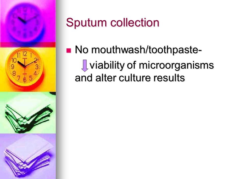 Sputum collection No mouthwash/toothpaste-