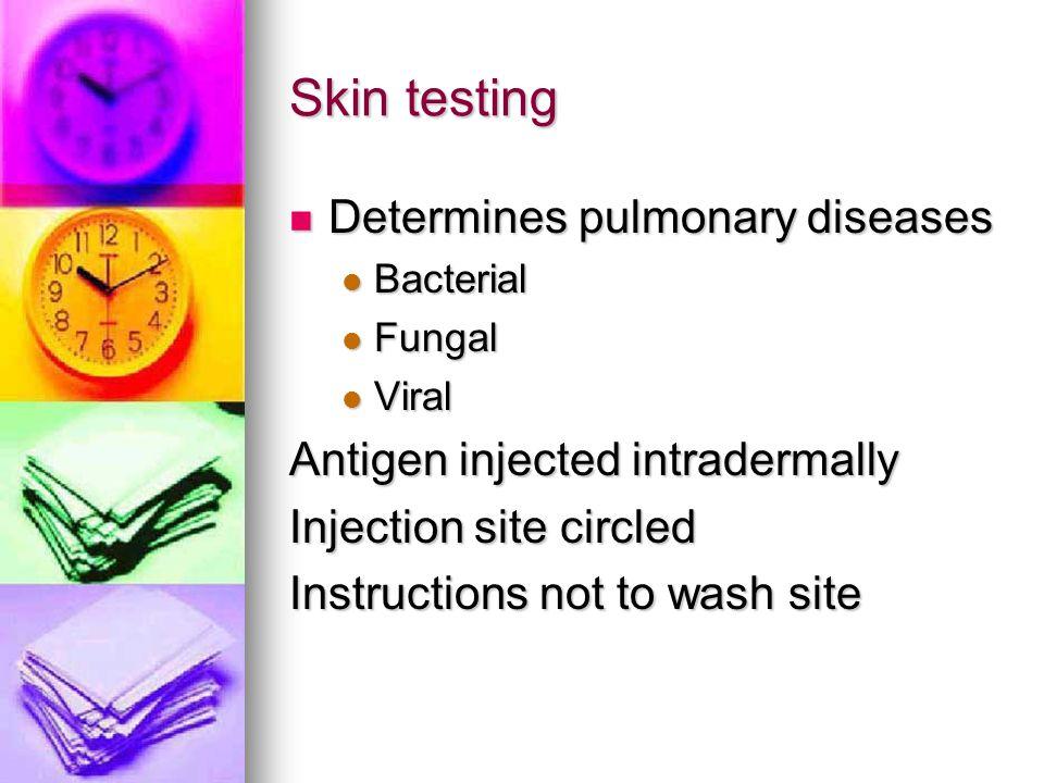 Skin testing Determines pulmonary diseases