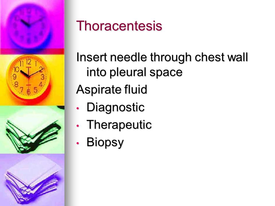 Thoracentesis Insert needle through chest wall into pleural space