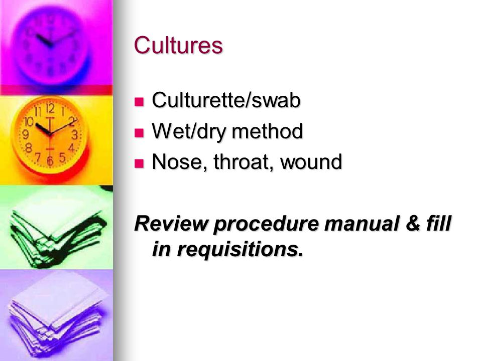 Cultures Culturette/swab Wet/dry method Nose, throat, wound