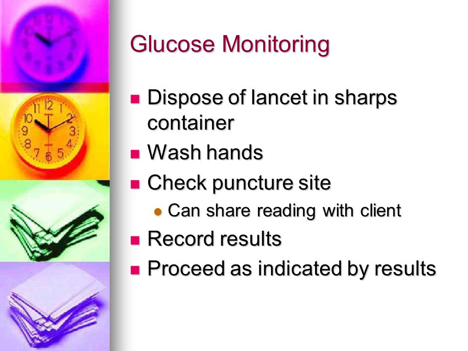 Glucose Monitoring Dispose of lancet in sharps container Wash hands