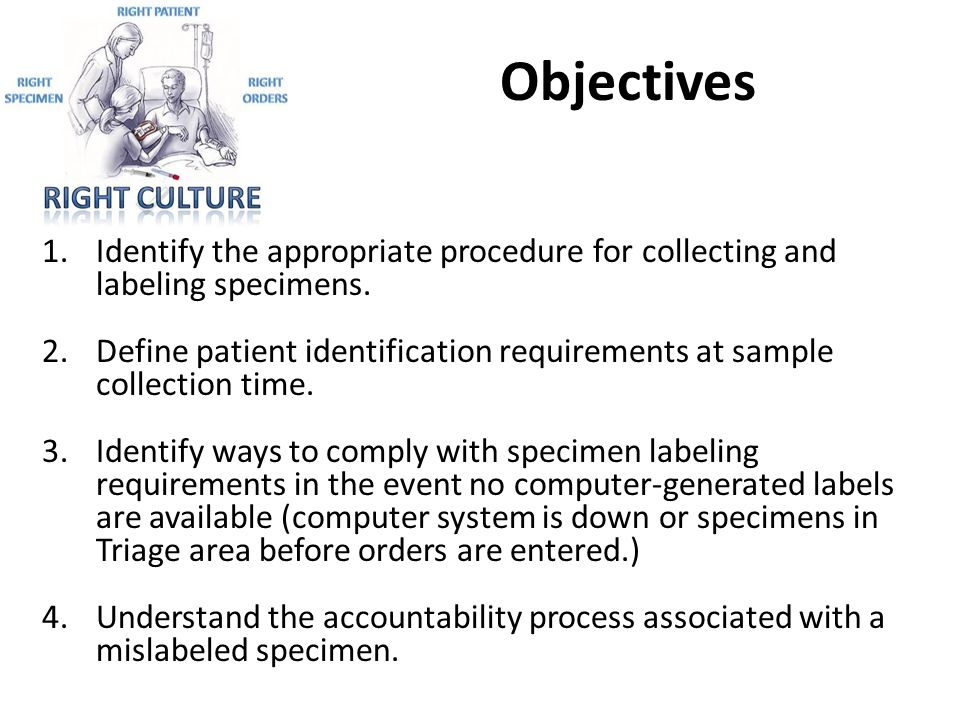 Objectives Identify the appropriate procedure for collecting and labeling specimens.