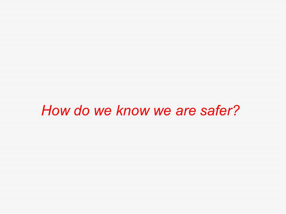 How do we know we are safer