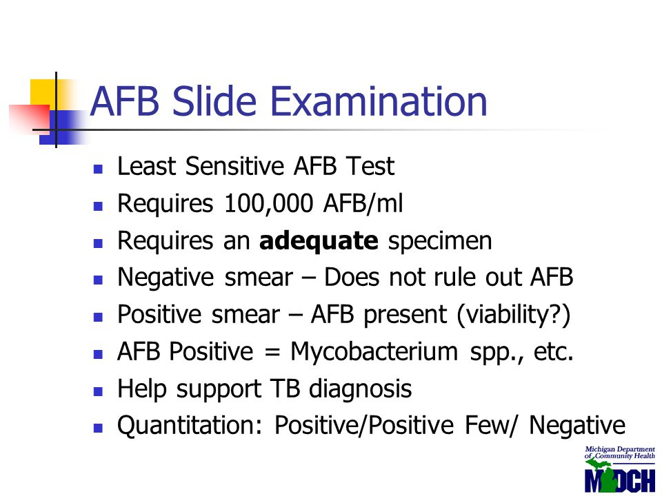 AFB Slide Examination Least Sensitive AFB Test Requires 100,000 AFB/ml