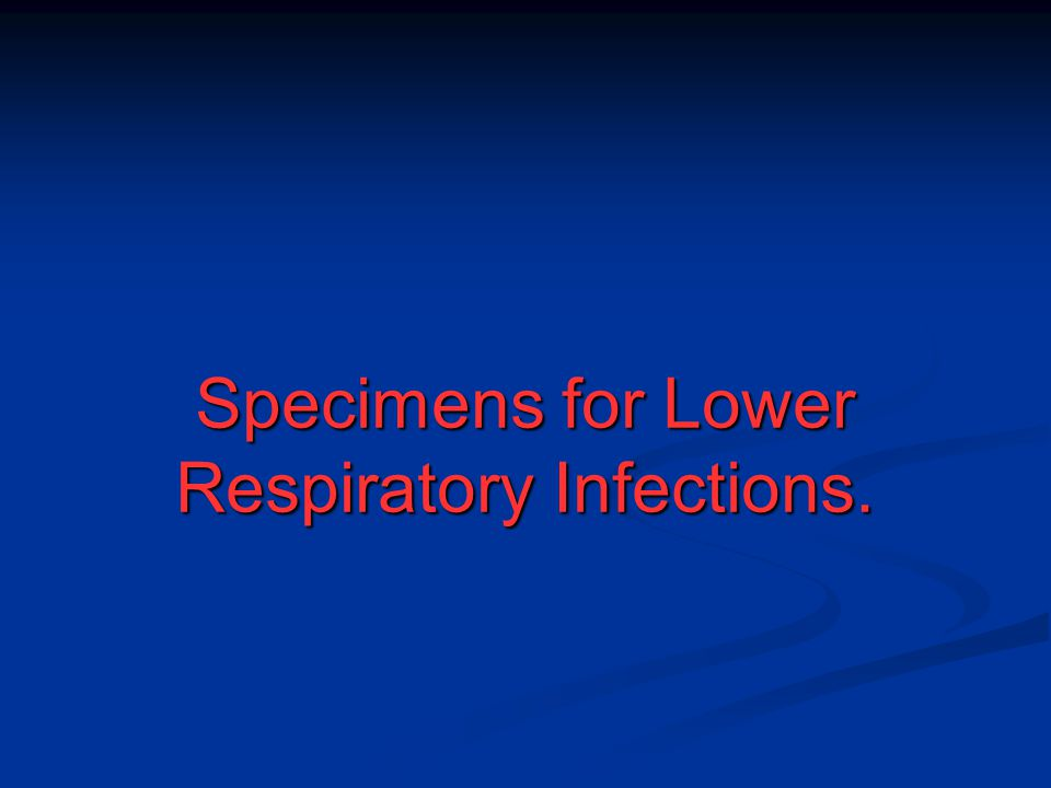 Specimens for Lower Respiratory Infections.