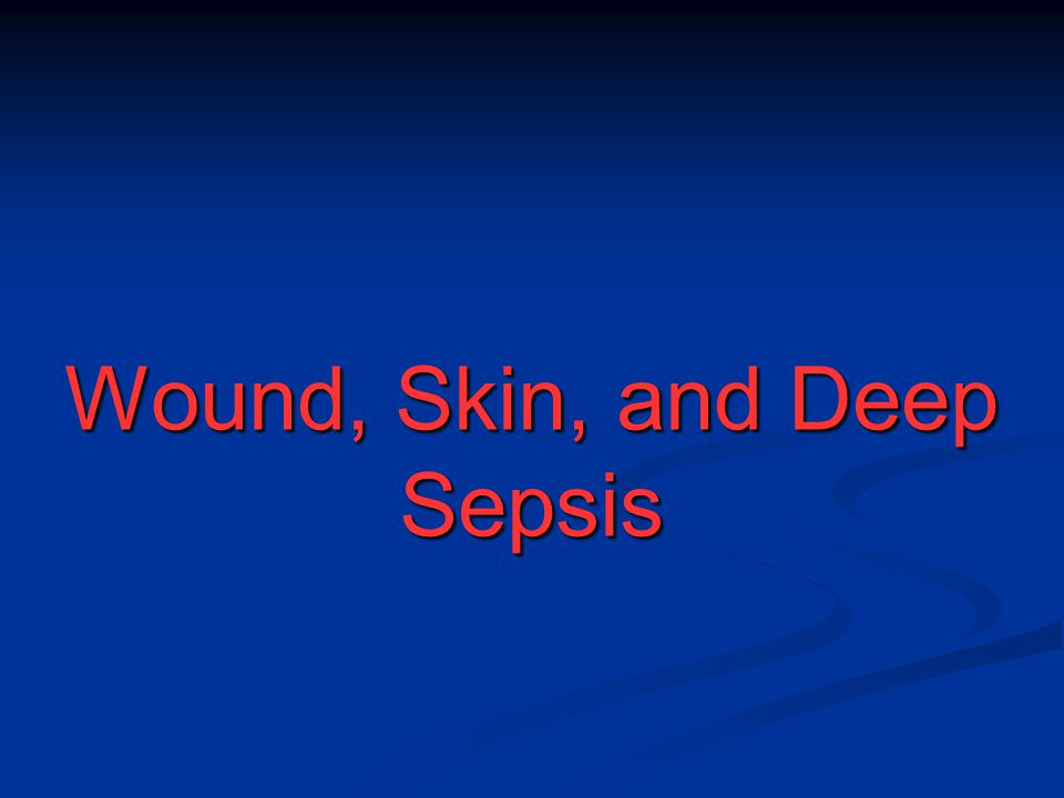 Wound, Skin, and Deep Sepsis