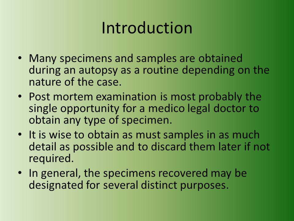 Introduction Many specimens and samples are obtained during an autopsy as a routine depending on the nature of the case.