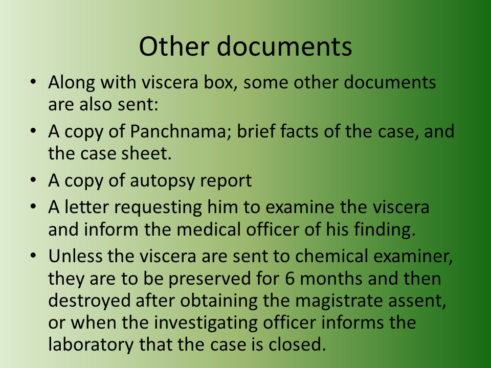 Other documents Along with viscera box, some other documents are also sent: A copy of Panchnama; brief facts of the case, and the case sheet.