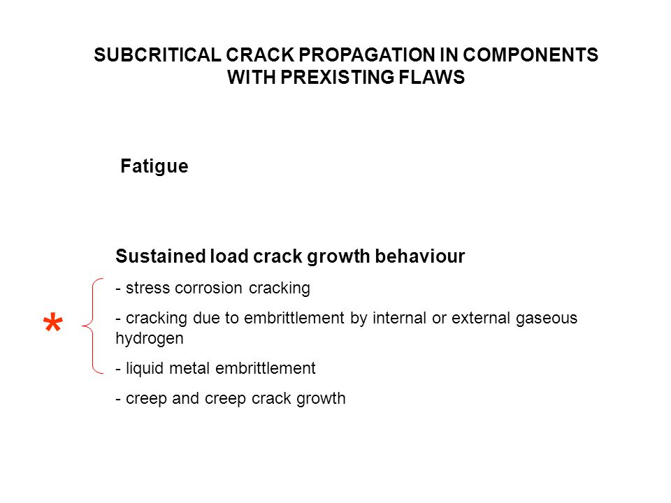 SUBCRITICAL CRACK PROPAGATION IN COMPONENTS WITH PREXISTING FLAWS