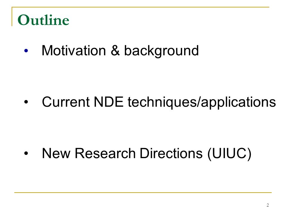 Outline Motivation & background Current NDE techniques/applications
