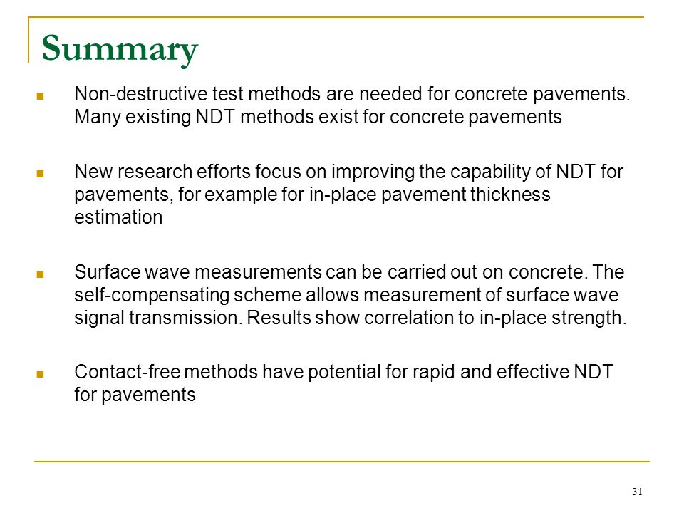 Summary Non-destructive test methods are needed for concrete pavements. Many existing NDT methods exist for concrete pavements.