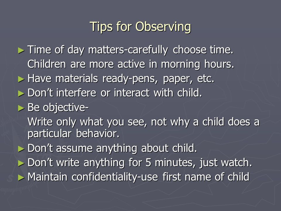 Tips for Observing Time of day matters-carefully choose time.