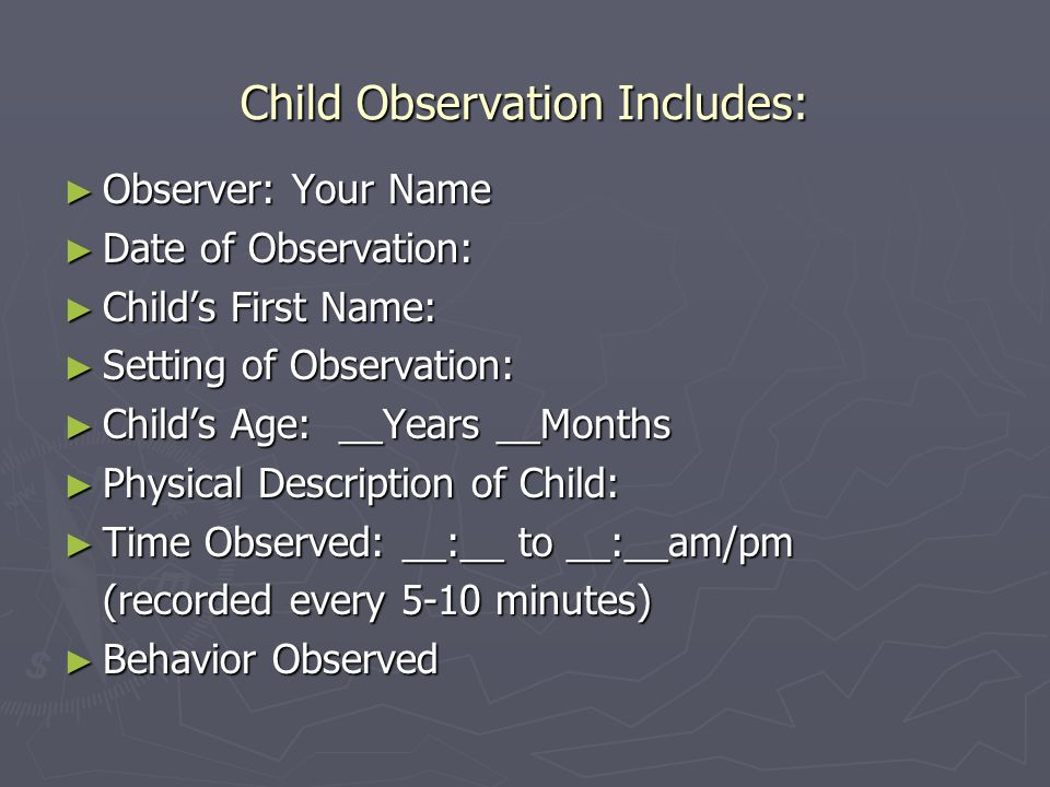 Child Observation Includes: