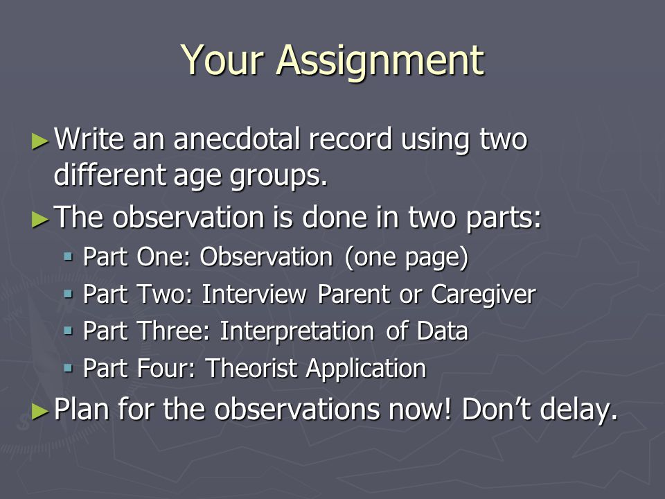 Your Assignment Write an anecdotal record using two different age groups. The observation is done in two parts: