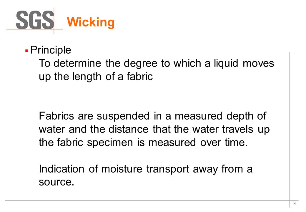 Wicking Principle. To determine the degree to which a liquid moves up the length of a fabric.