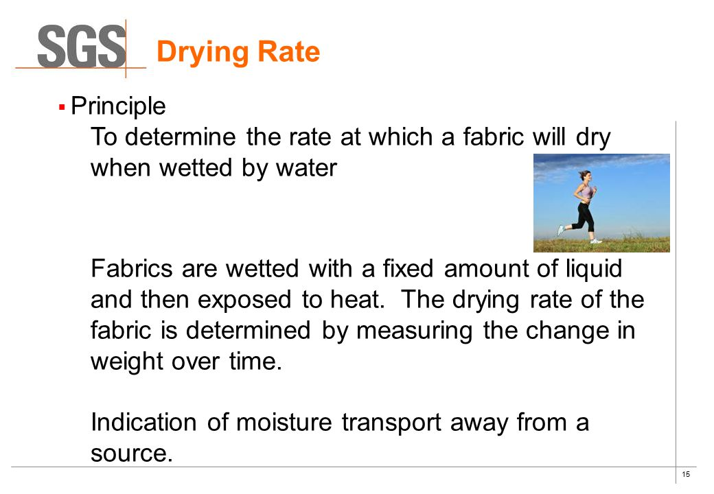 Drying Rate Principle. To determine the rate at which a fabric will dry when wetted by water.