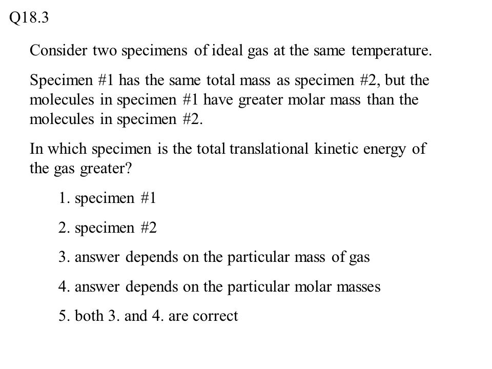 Q18.3 Consider two specimens of ideal gas at the same temperature.