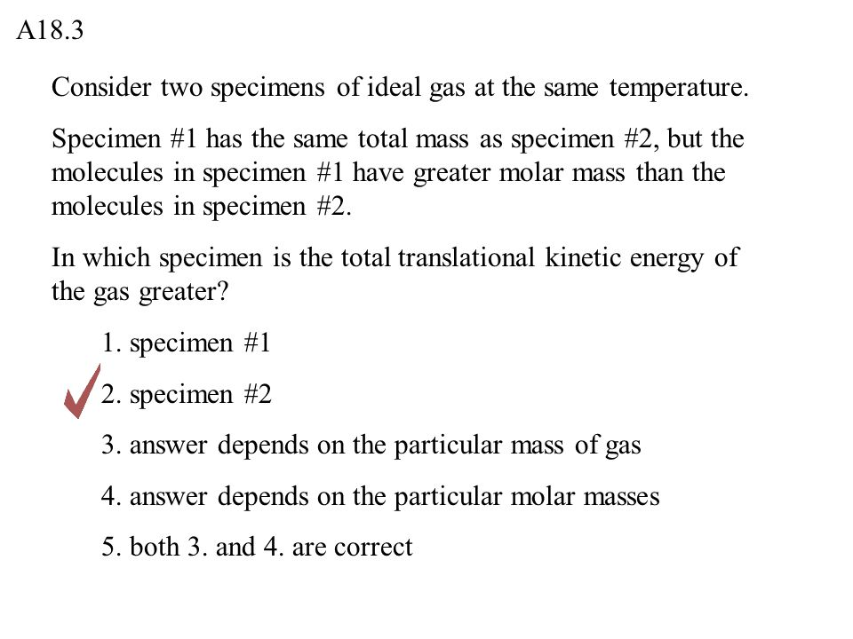 A18.3 Consider two specimens of ideal gas at the same temperature.