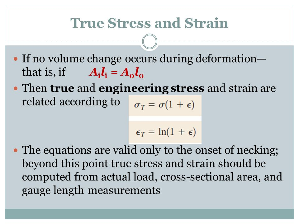 True Stress and Strain If no volume change occurs during deformation—that is, if Aili = A0l0.