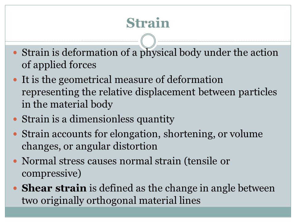 Strain Strain is deformation of a physical body under the action of applied forces.