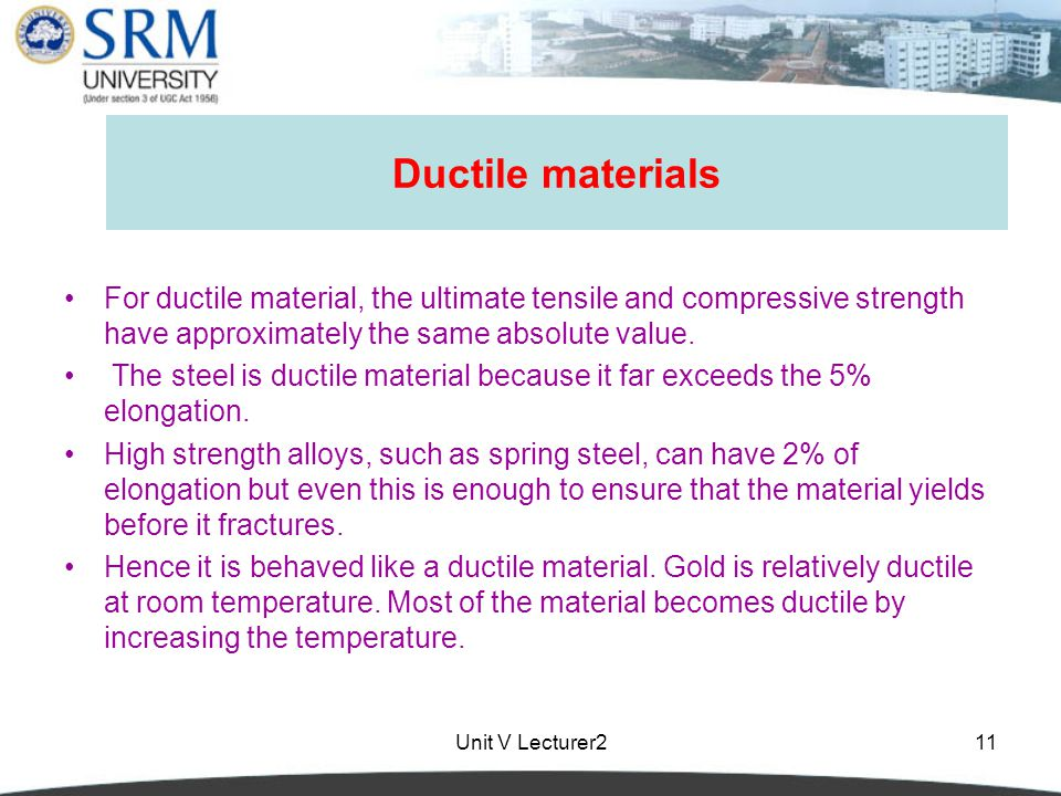Ductile materials For ductile material, the ultimate tensile and compressive strength have approximately the same absolute value.