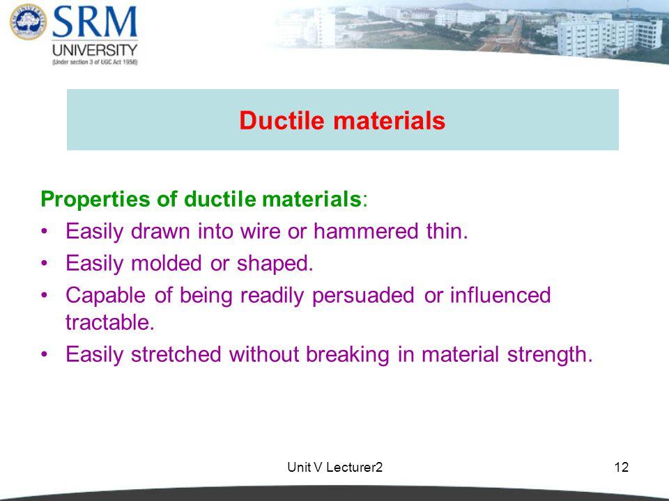 Ductile materials Properties of ductile materials: