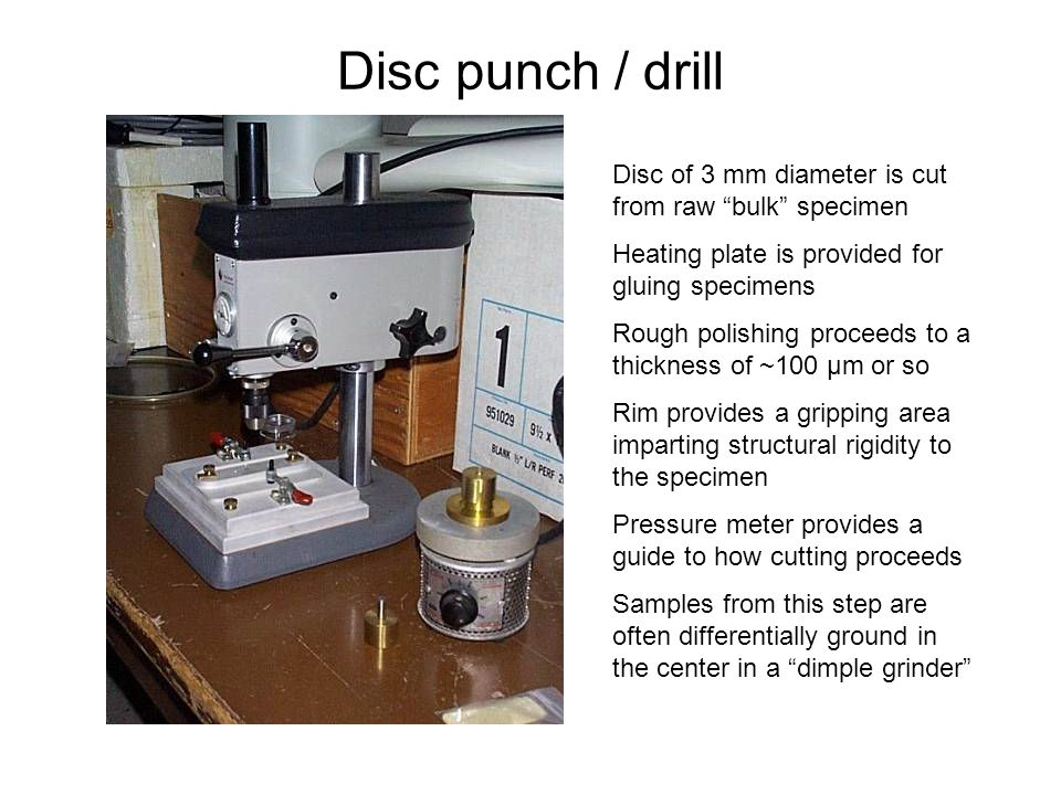 Disc punch / drill Disc of 3 mm diameter is cut from raw bulk specimen. Heating plate is provided for gluing specimens.