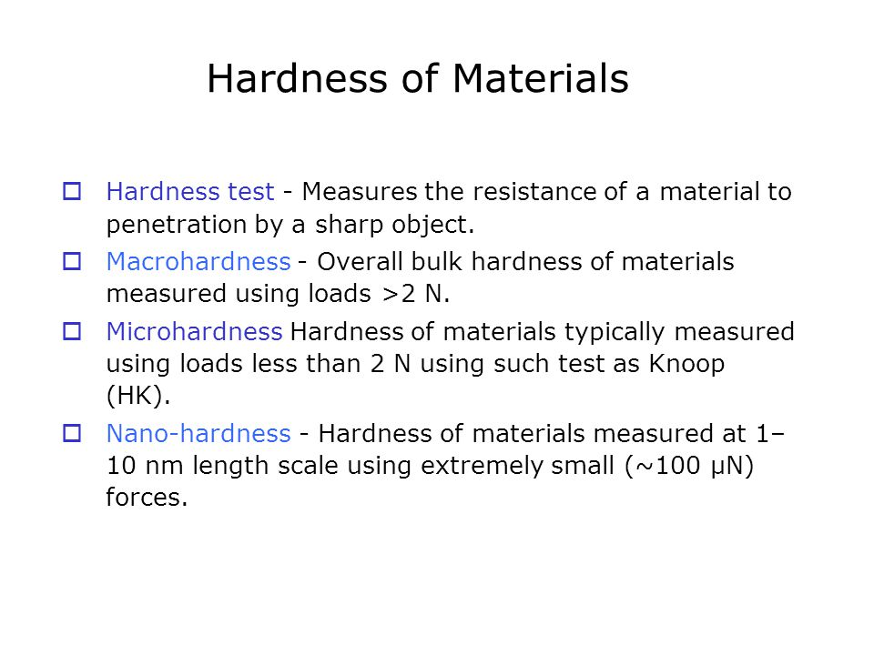 Hardness of Materials Hardness test - Measures the resistance of a material to penetration by a sharp object.