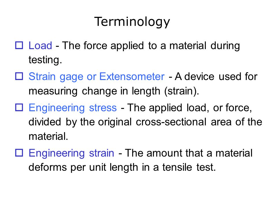 Terminology Load - The force applied to a material during testing.