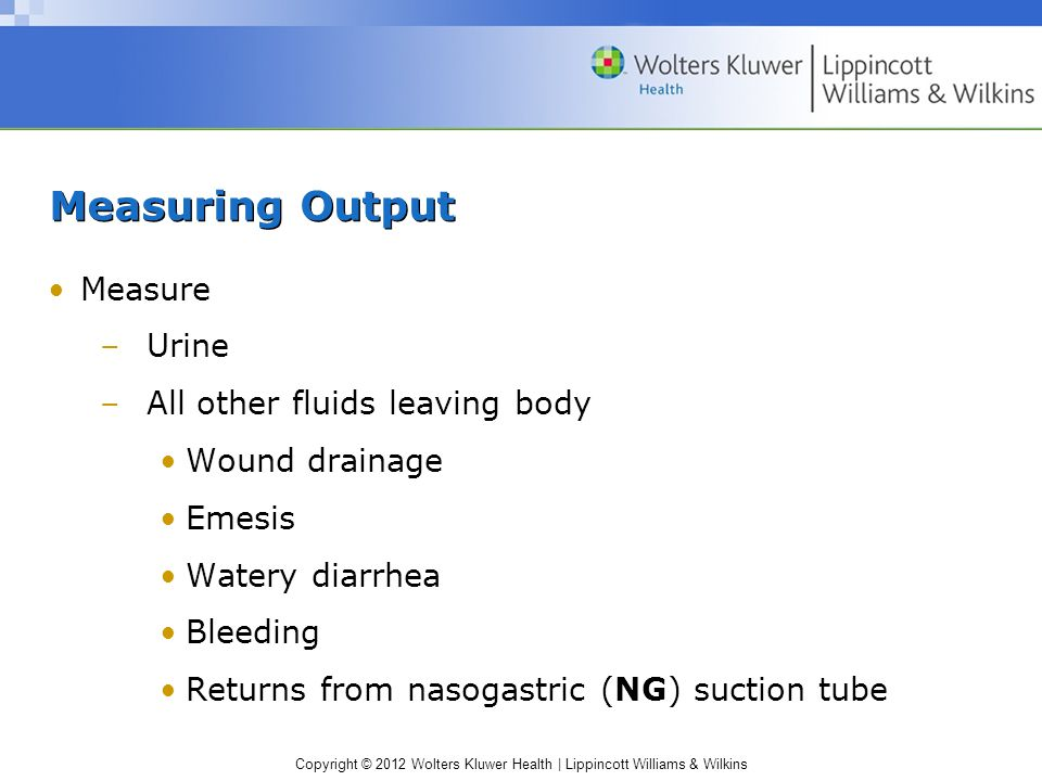 Measuring Output Measure Urine All other fluids leaving body