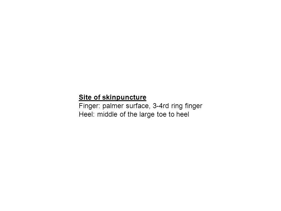 Site of skinpuncture Finger: palmer surface, 3-4rd ring finger.