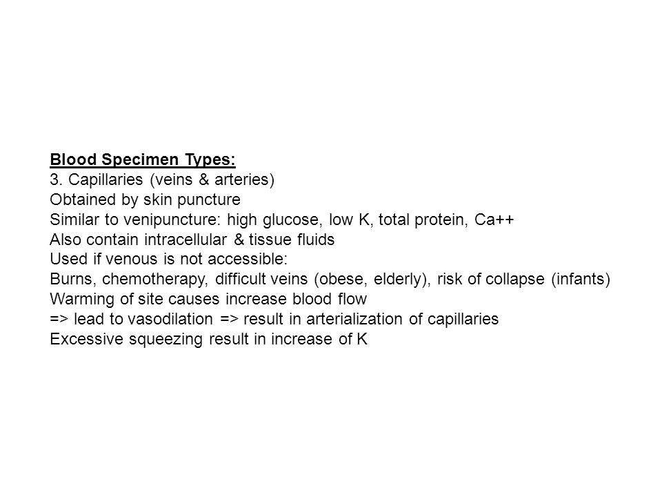 Blood Specimen Types: 3. Capillaries (veins & arteries) Obtained by skin puncture.