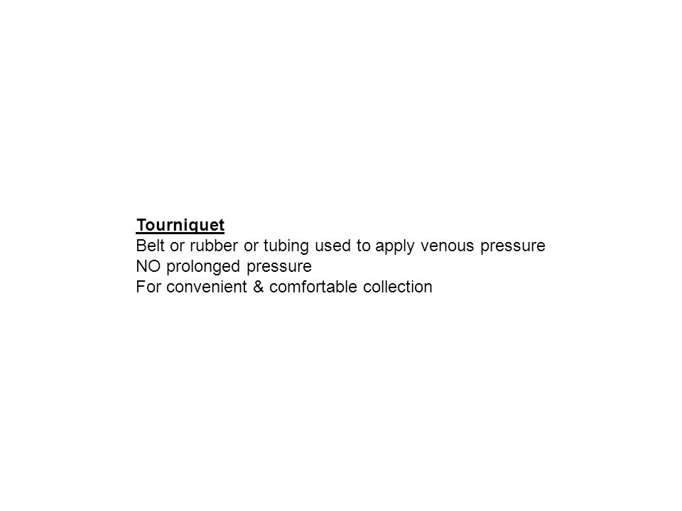 Tourniquet Belt or rubber or tubing used to apply venous pressure.