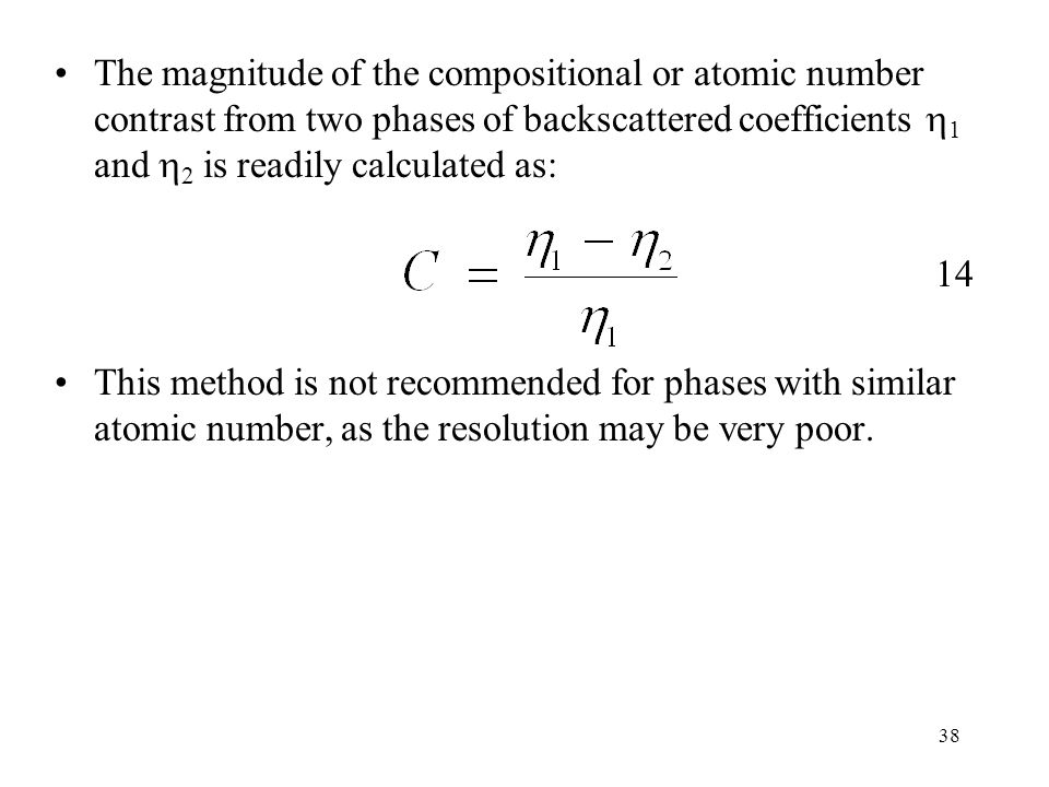 The magnitude of the compositional or atomic number contrast from two phases of backscattered coefficients 1 and 2 is readily calculated as:
