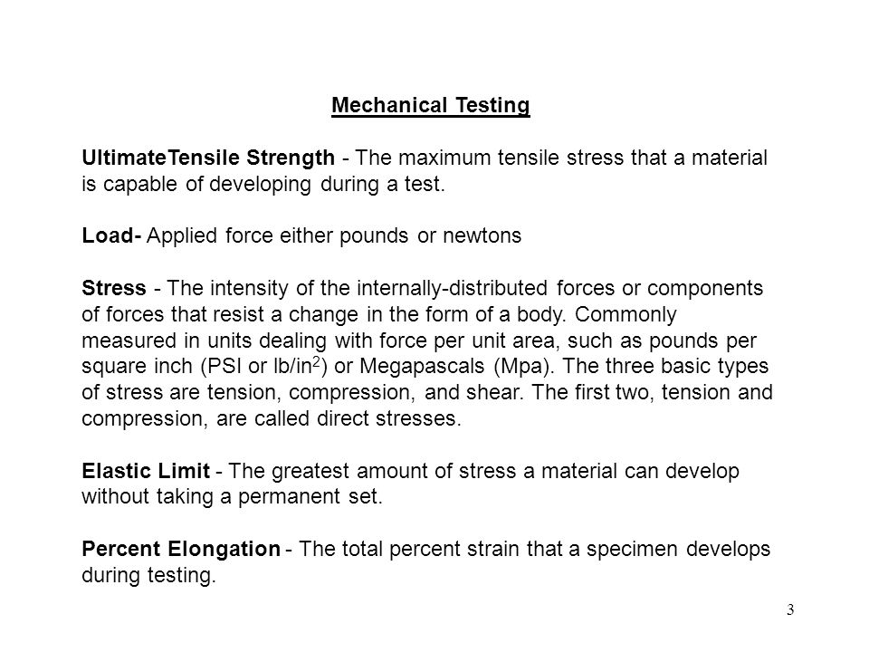 Mechanical Testing UltimateTensile Strength - The maximum tensile stress that a material is capable of developing during a test.