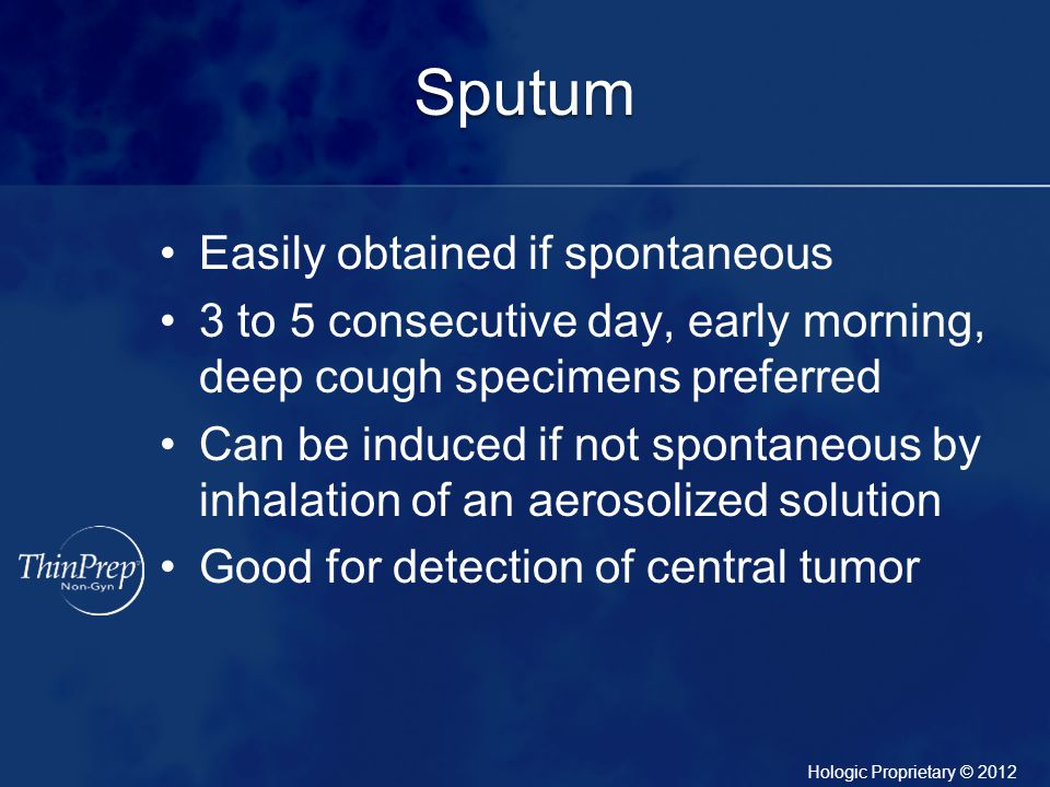 Sputum Easily obtained if spontaneous