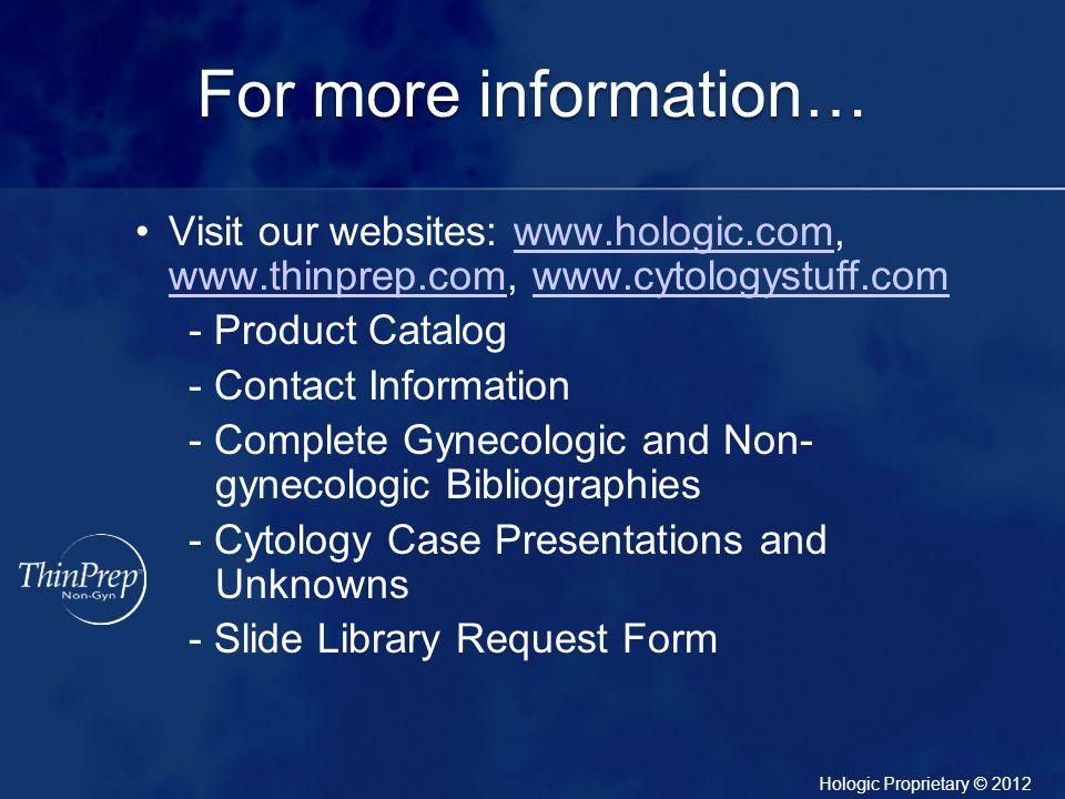 For more information… Visit our websites: www.hologic.com, www.thinprep.com, www.cytologystuff.com.