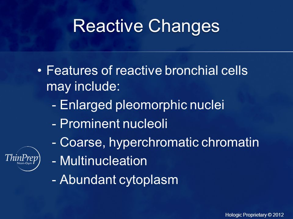 Reactive Changes Features of reactive bronchial cells may include: