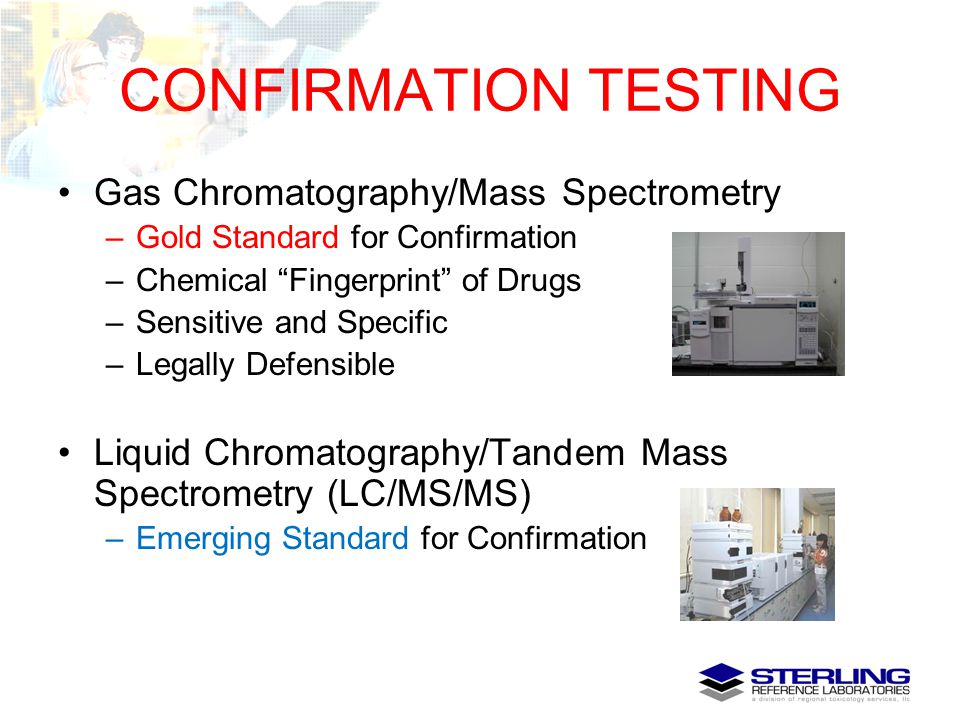 CONFIRMATION TESTING Gas Chromatography/Mass Spectrometry