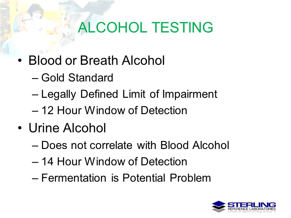 ALCOHOL TESTING Blood or Breath Alcohol Urine Alcohol Gold Standard