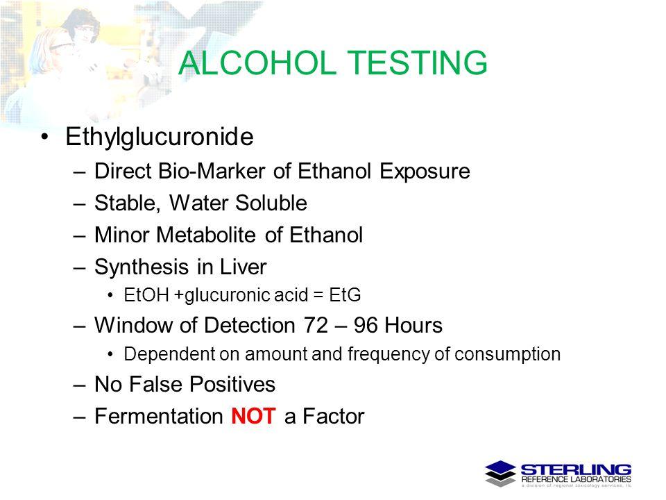 ALCOHOL TESTING Ethylglucuronide Direct Bio-Marker of Ethanol Exposure