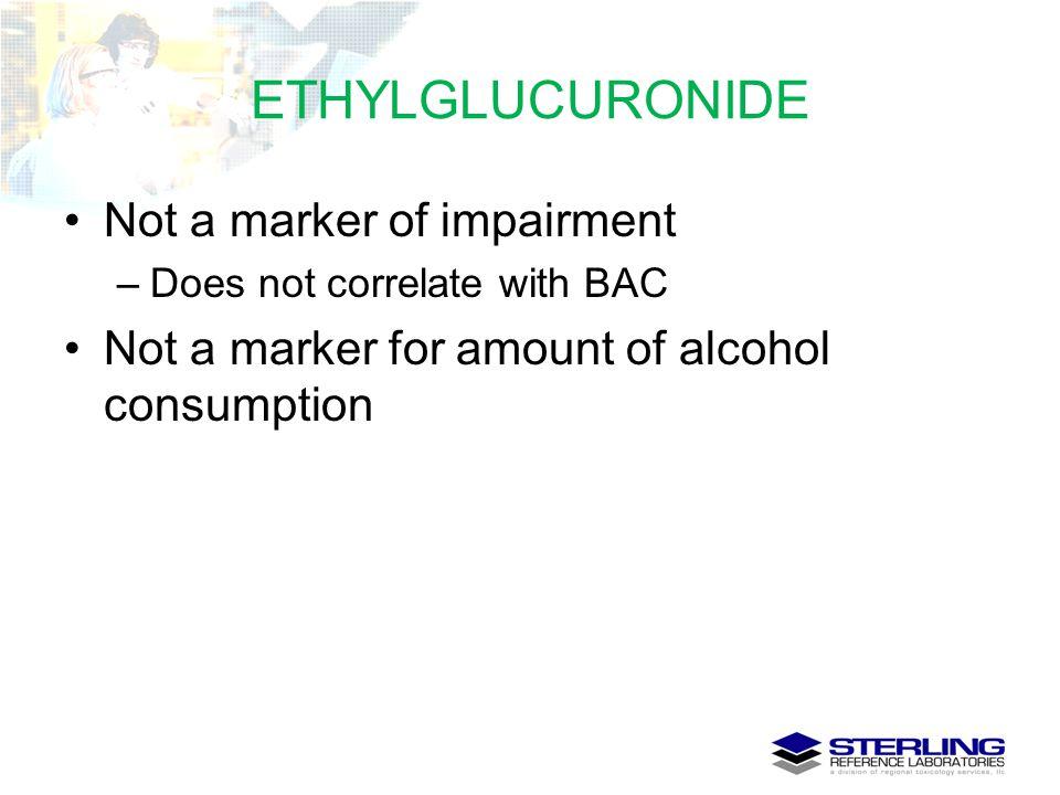 ETHYLGLUCURONIDE Not a marker of impairment