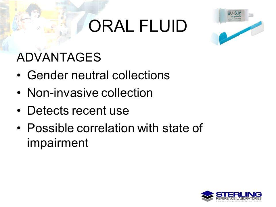 ORAL FLUID ADVANTAGES Gender neutral collections