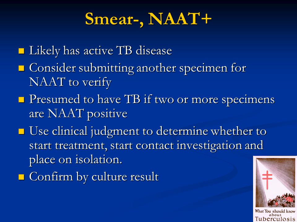 Smear-, NAAT+ Likely has active TB disease